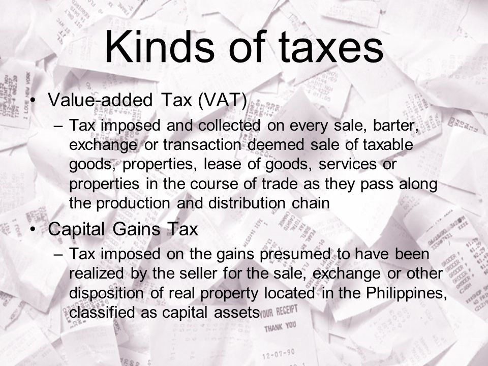 Kinds of taxes Value-added Tax (VAT) Capital Gains Tax