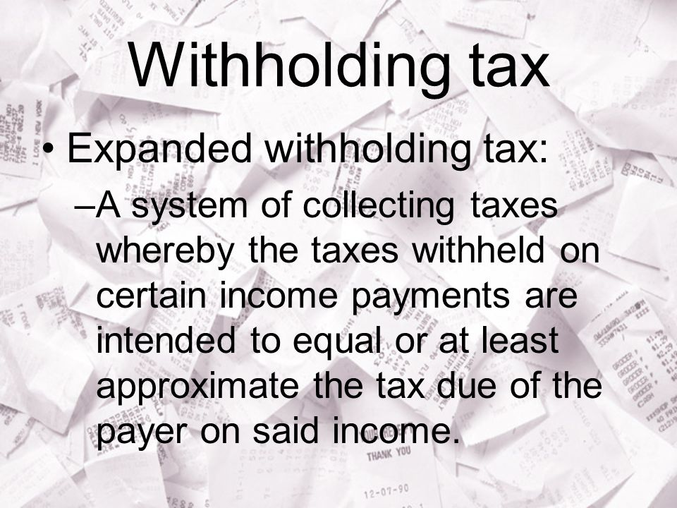 Withholding tax Expanded withholding tax:
