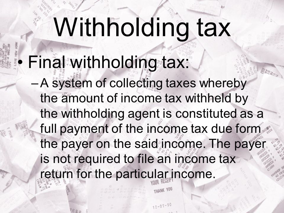 Withholding tax Final withholding tax: