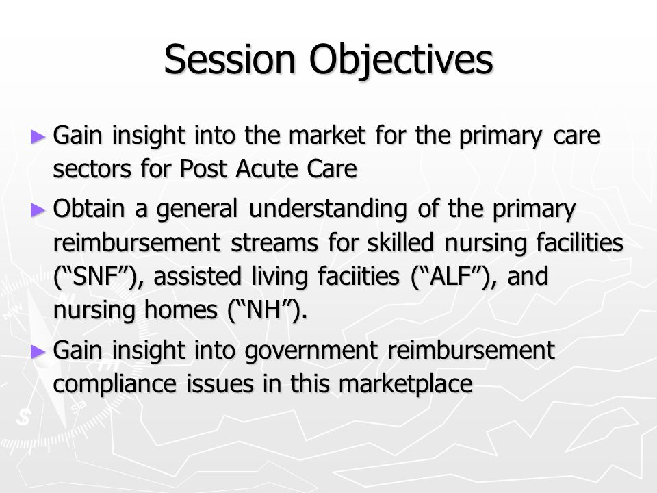 Session Objectives Gain insight into the market for the primary care sectors for Post Acute Care.