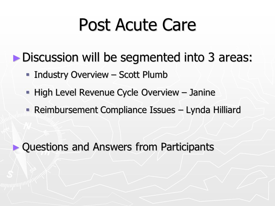 Post Acute Care Discussion will be segmented into 3 areas: