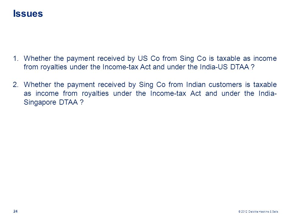 Issues Whether the payment received by US Co from Sing Co is taxable as income from royalties under the Income-tax Act and under the India-US DTAA