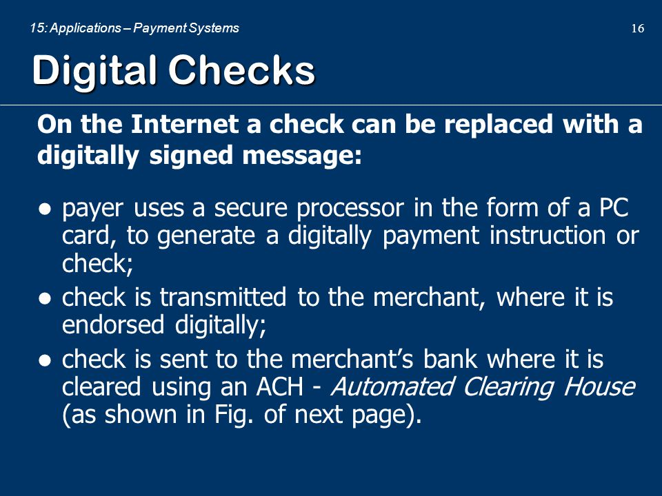Digital Checks On the Internet a check can be replaced with a