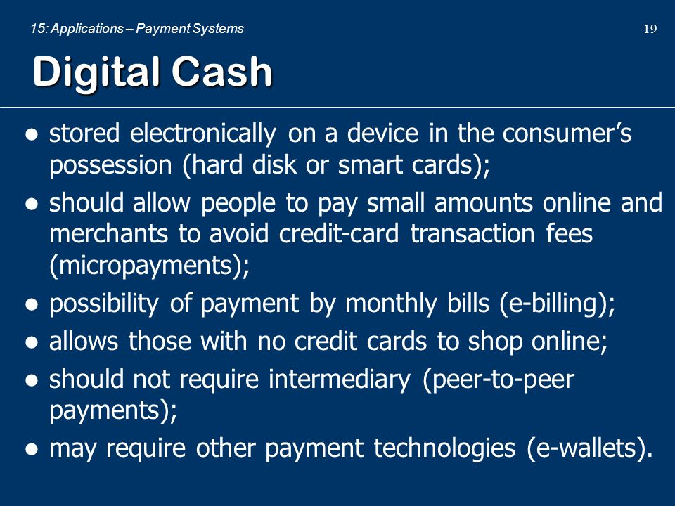 Digital Cash stored electronically on a device in the consumer's possession (hard disk or smart cards);