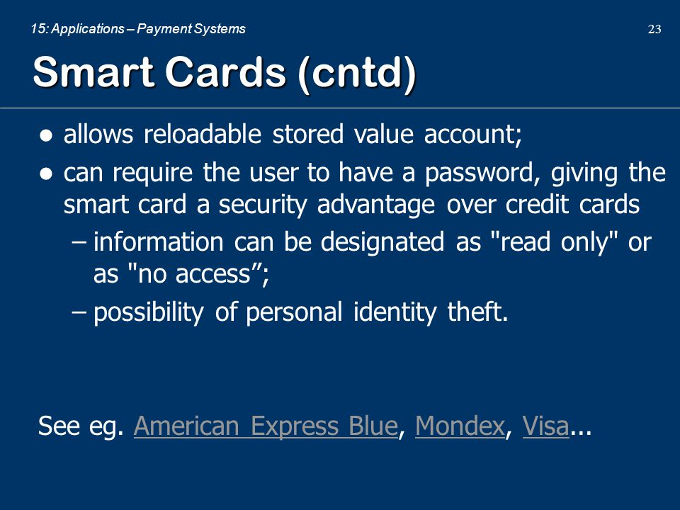 Smart Cards (cntd) allows reloadable stored value account;