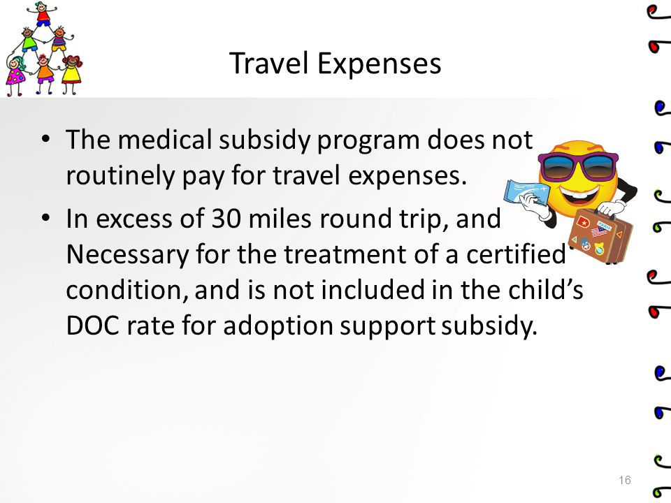 Travel Expenses The medical subsidy program does not routinely pay for travel expenses.