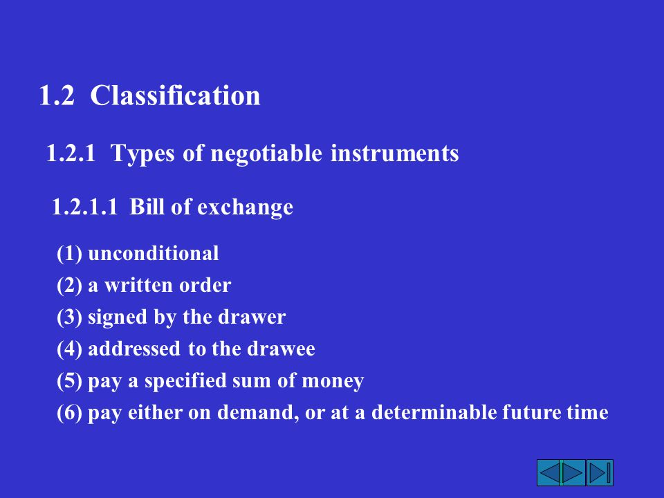 1.2 Classification 1.2.1 Types of negotiable instruments