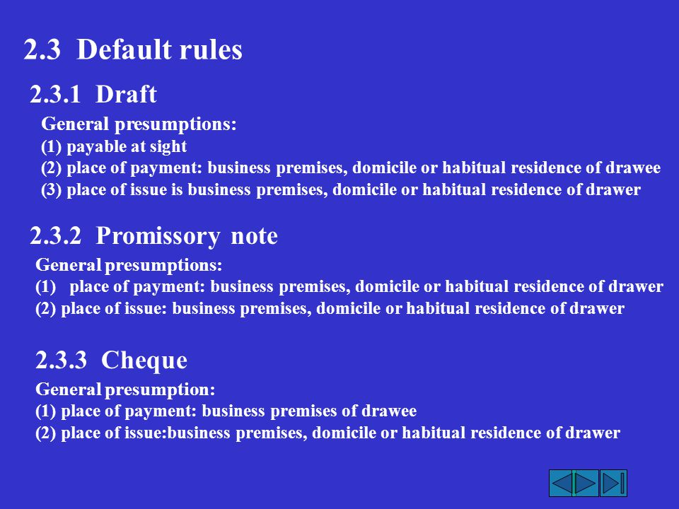 2.3 Default rules 2.3.1 Draft 2.3.2 Promissory note 2.3.3 Cheque