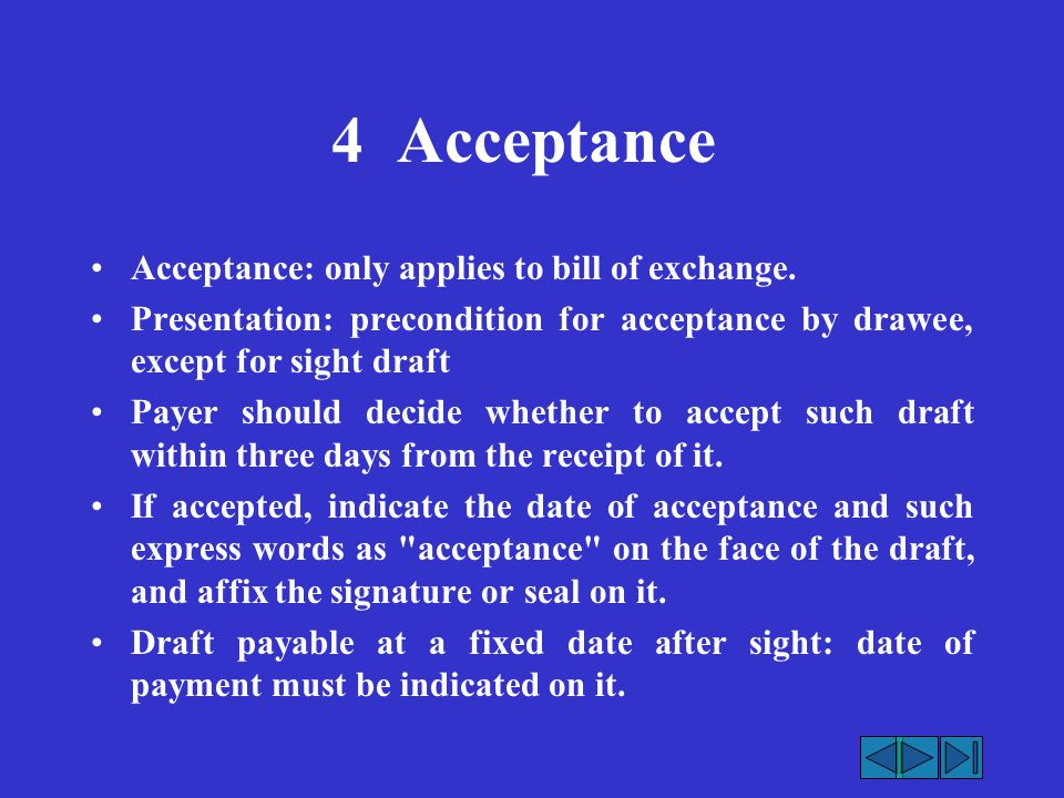4 Acceptance Acceptance: only applies to bill of exchange.