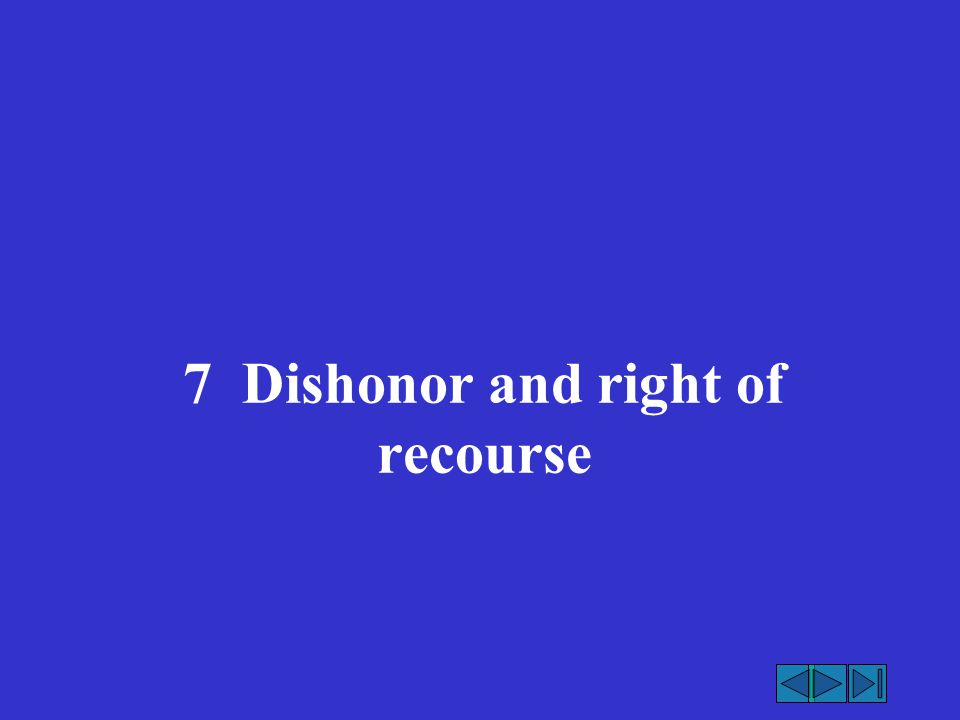 7 Dishonor and right of recourse