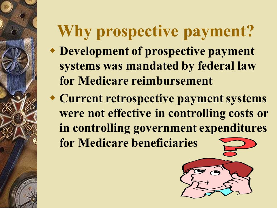 Why prospective payment
