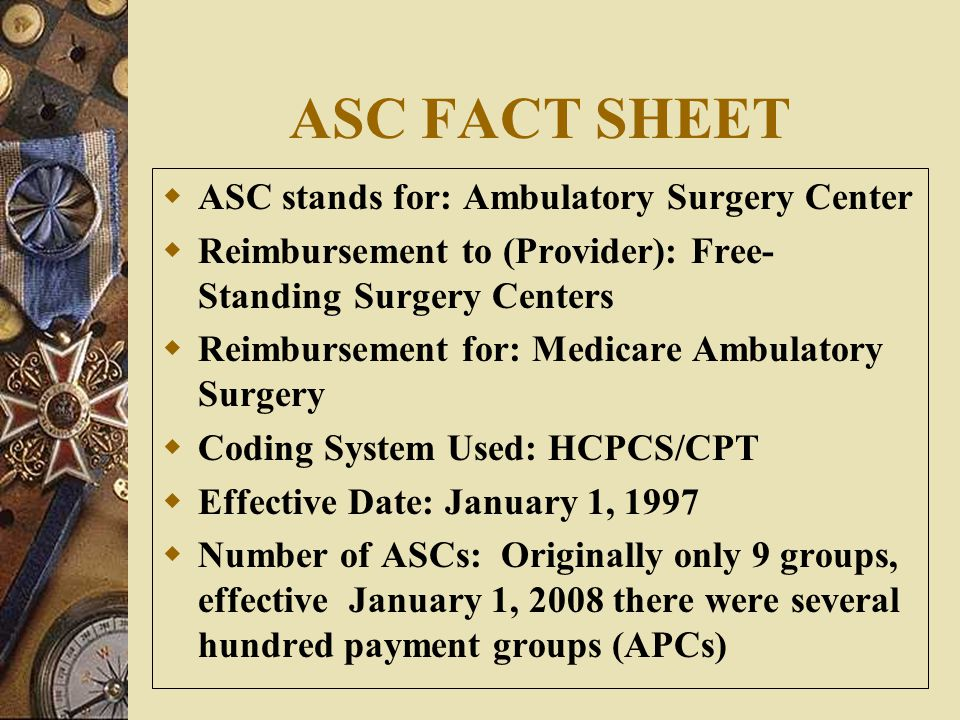 ASC FACT SHEET ASC stands for: Ambulatory Surgery Center