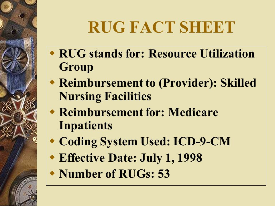 RUG FACT SHEET RUG stands for: Resource Utilization Group
