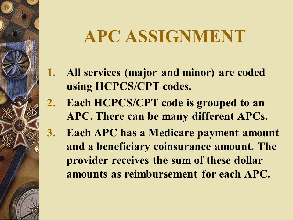 APC ASSIGNMENT All services (major and minor) are coded using HCPCS/CPT codes.