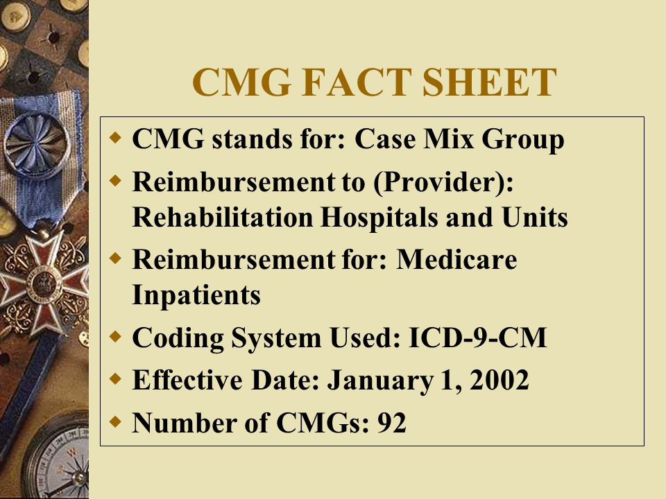 CMG FACT SHEET CMG stands for: Case Mix Group