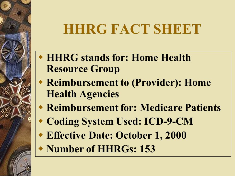 HHRG FACT SHEET HHRG stands for: Home Health Resource Group