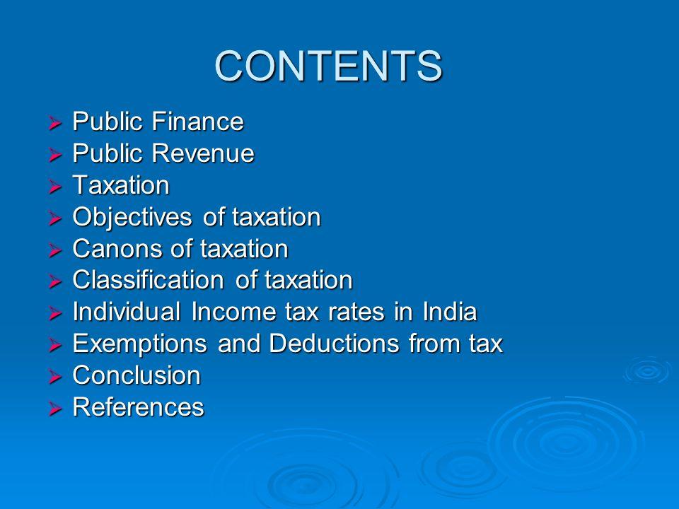 CONTENTS Public Finance Public Revenue Taxation Objectives of taxation
