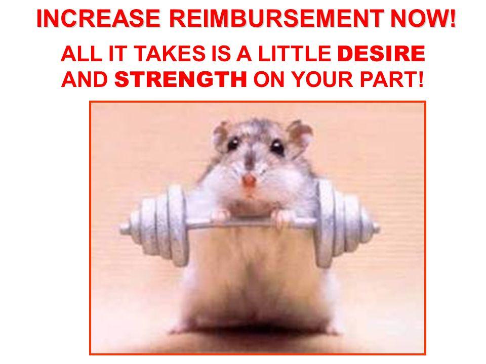 INCREASE REIMBURSEMENT NOW!