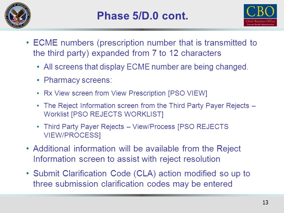 Phase 5/D.0 cont. ECME numbers (prescription number that is transmitted to the third party) expanded from 7 to 12 characters.