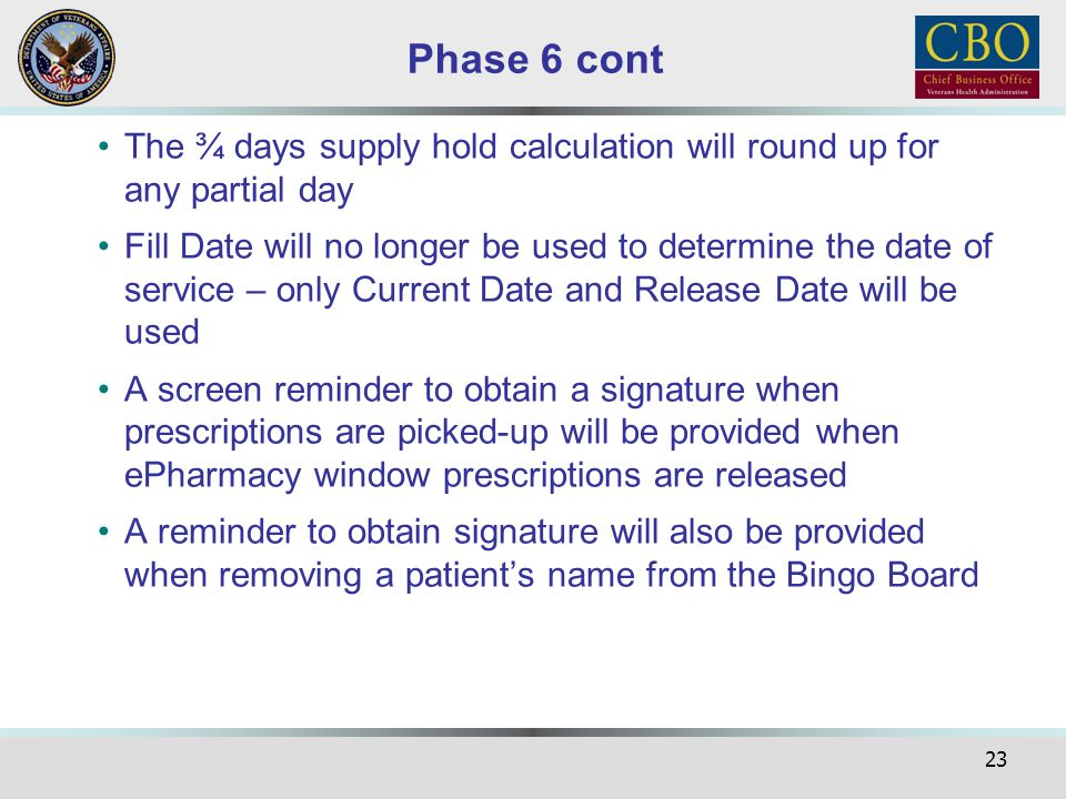Phase 6 cont The ¾ days supply hold calculation will round up for any partial day.