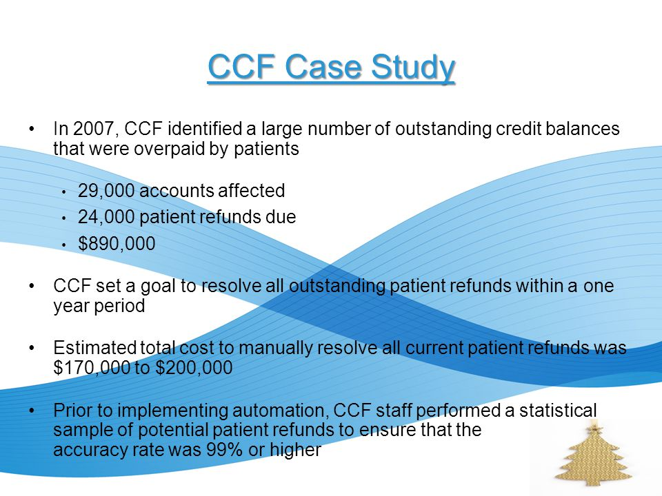 CCF Case Study In 2007, CCF identified a large number of outstanding credit balances that were overpaid by patients.