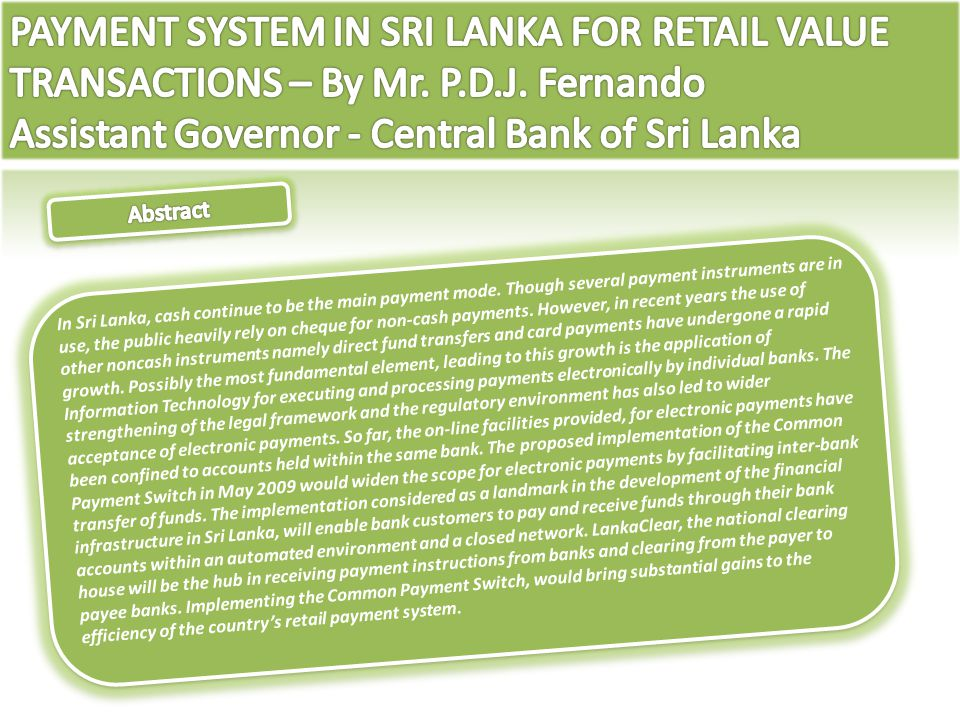 PAYMENT SYSTEM IN SRI LANKA FOR RETAIL VALUE TRANSACTIONS – By Mr. P.D.J. Fernando Assistant Governor - Central Bank of Sri Lanka