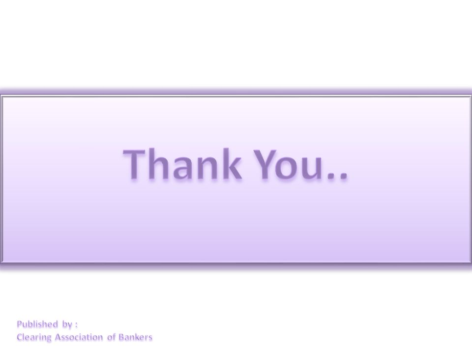 Thank You.. Published by : Clearing Association of Bankers