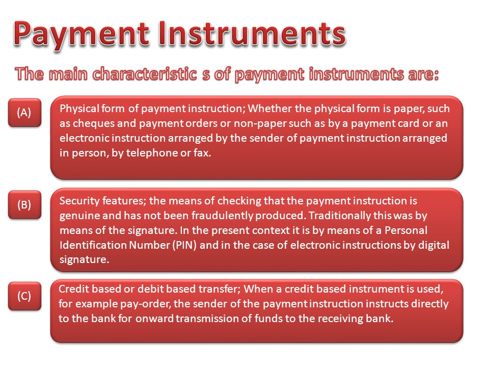 The main characteristic s of payment instruments are:
