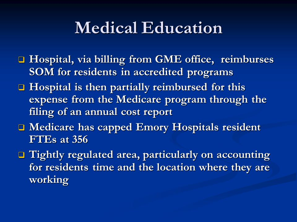 Medical Education Hospital, via billing from GME office, reimburses SOM for residents in accredited programs.