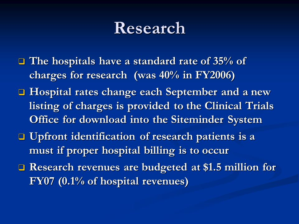 Research The hospitals have a standard rate of 35% of charges for research (was 40% in FY2006)