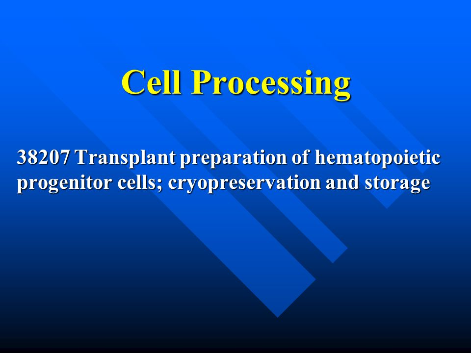 Cell Processing 38207 Transplant preparation of hematopoietic progenitor cells; cryopreservation and storage.
