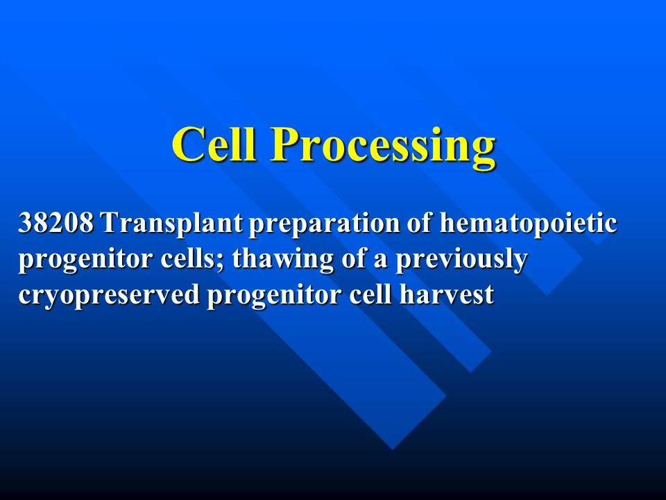 Cell Processing 38208 Transplant preparation of hematopoietic progenitor cells; thawing of a previously cryopreserved progenitor cell harvest.