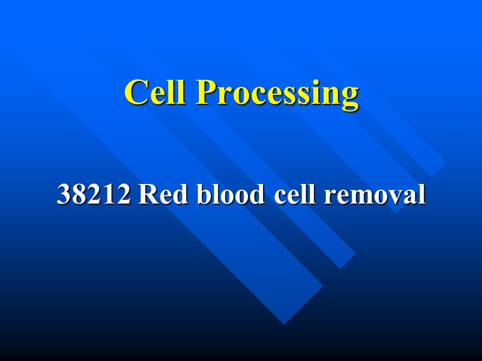 Cell Processing 38212 Red blood cell removal