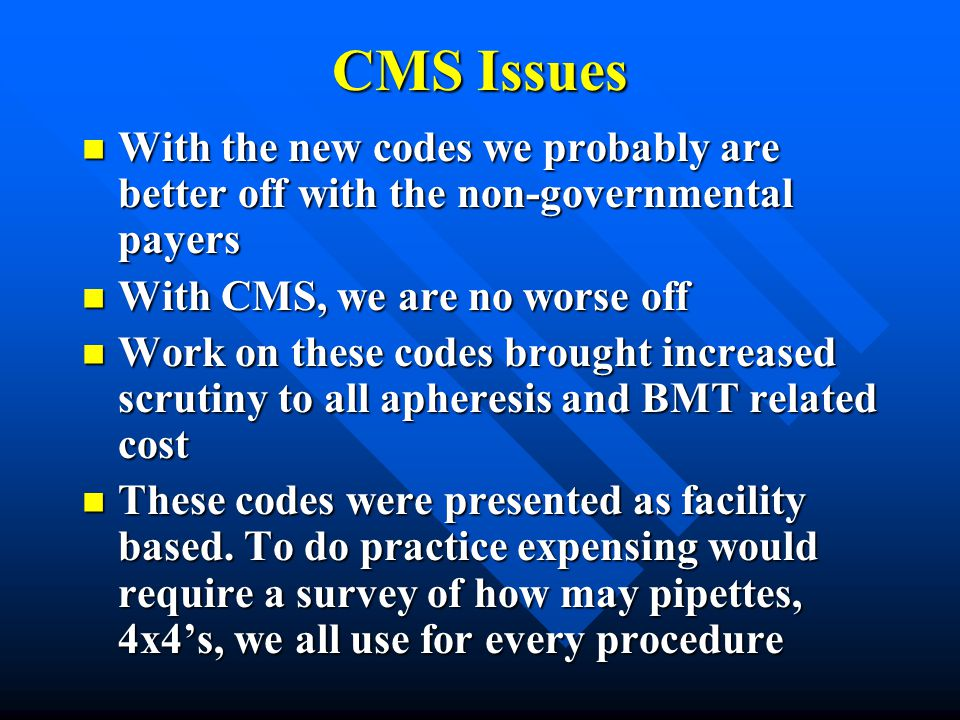 CMS Issues With the new codes we probably are better off with the non-governmental payers. With CMS, we are no worse off.