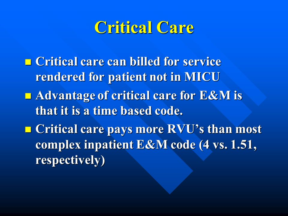 Critical Care Critical care can billed for service rendered for patient not in MICU.