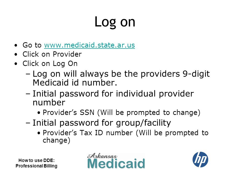 Log on Log on will always be the providers 9-digit Medicaid id number.