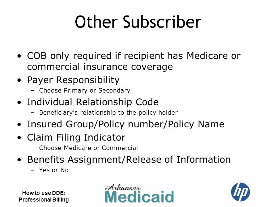 Other Subscriber COB only required if recipient has Medicare or commercial insurance coverage. Payer Responsibility.