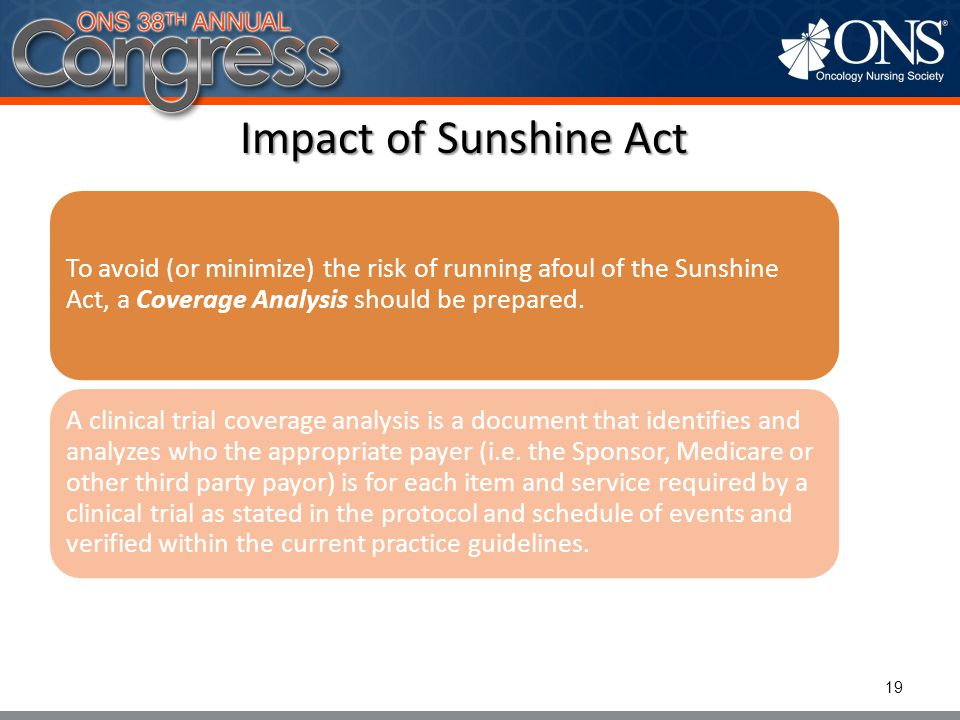 Impact of Sunshine Act To avoid (or minimize) the risk of running afoul of the Sunshine Act, a Coverage Analysis should be prepared.