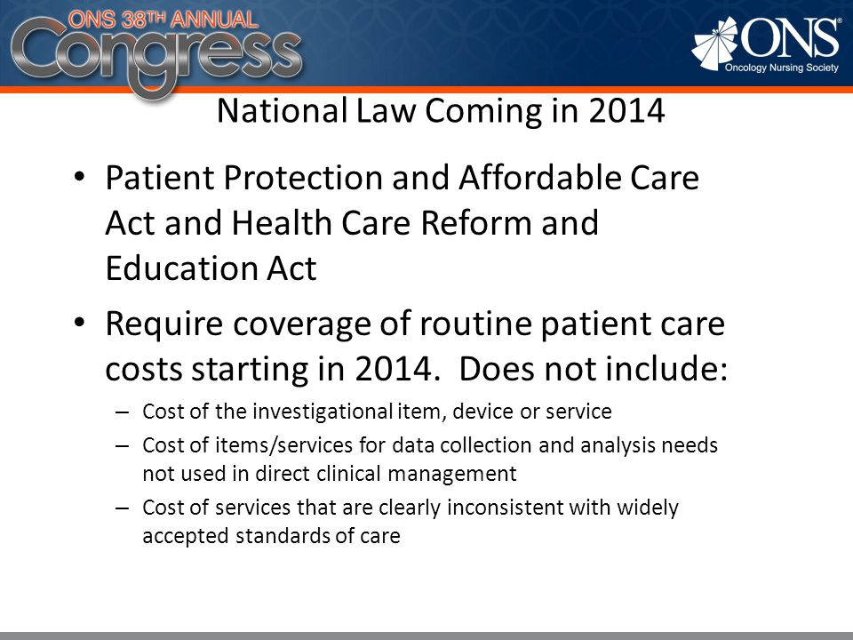 National Law Coming in 2014 Patient Protection and Affordable Care Act and Health Care Reform and Education Act.