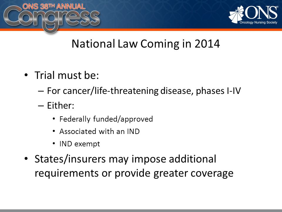 National Law Coming in 2014 Trial must be: For cancer/life-threatening disease, phases I-IV. Either: