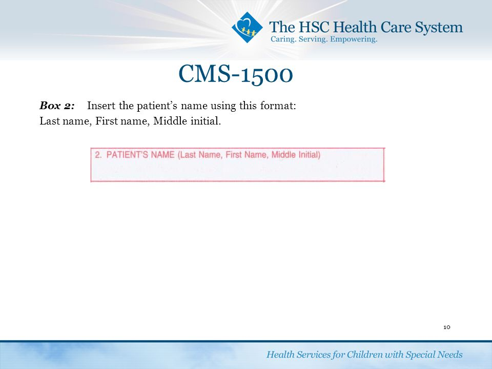 CMS-1500 Box 2: Insert the patient's name using this format:
