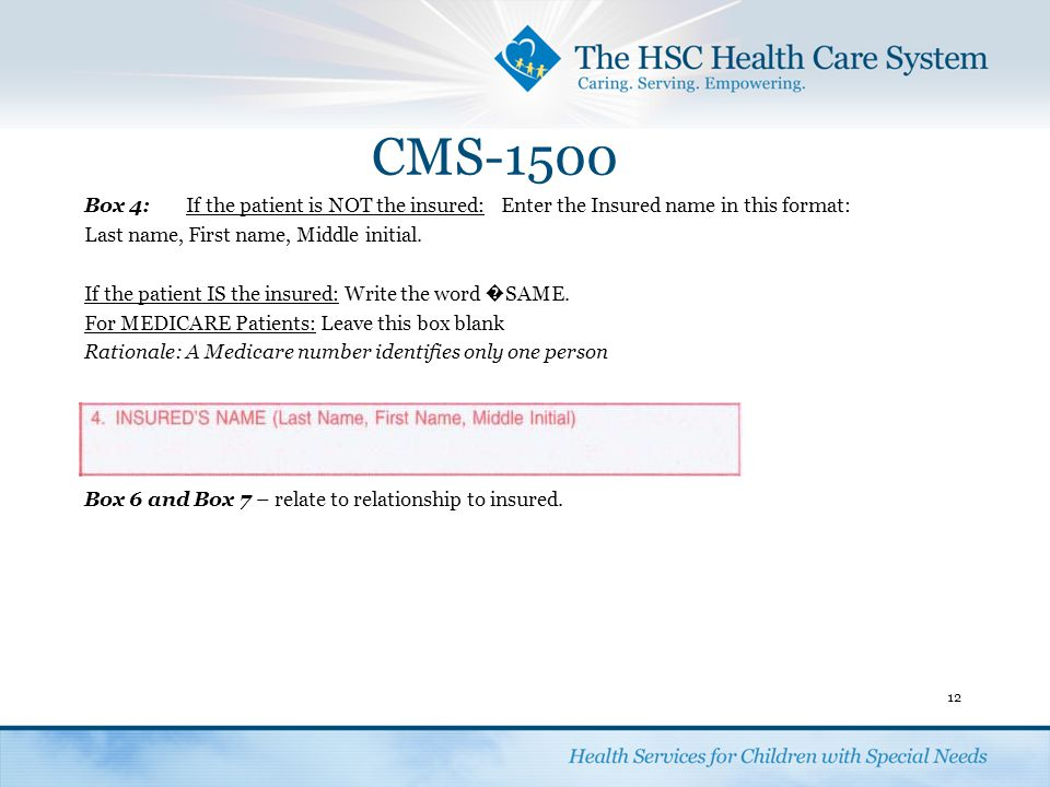 CMS-1500 Box 4: If the patient is NOT the insured: Enter the Insured name in this format: Last name, First name, Middle initial.