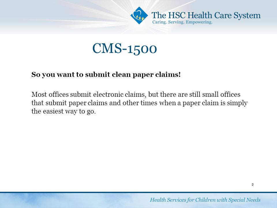 CMS-1500 So you want to submit clean paper claims!