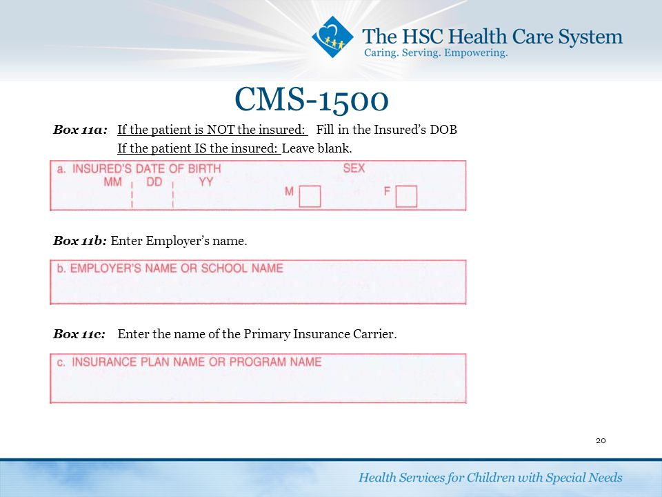 CMS-1500 Box 11a: If the patient is NOT the insured: Fill in the Insured's DOB. If the patient IS the insured: Leave blank.