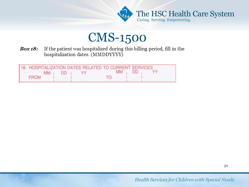 CMS-1500 Box 18: If the patient was hospitalized during this billing period, fill in the hospitalization dates.