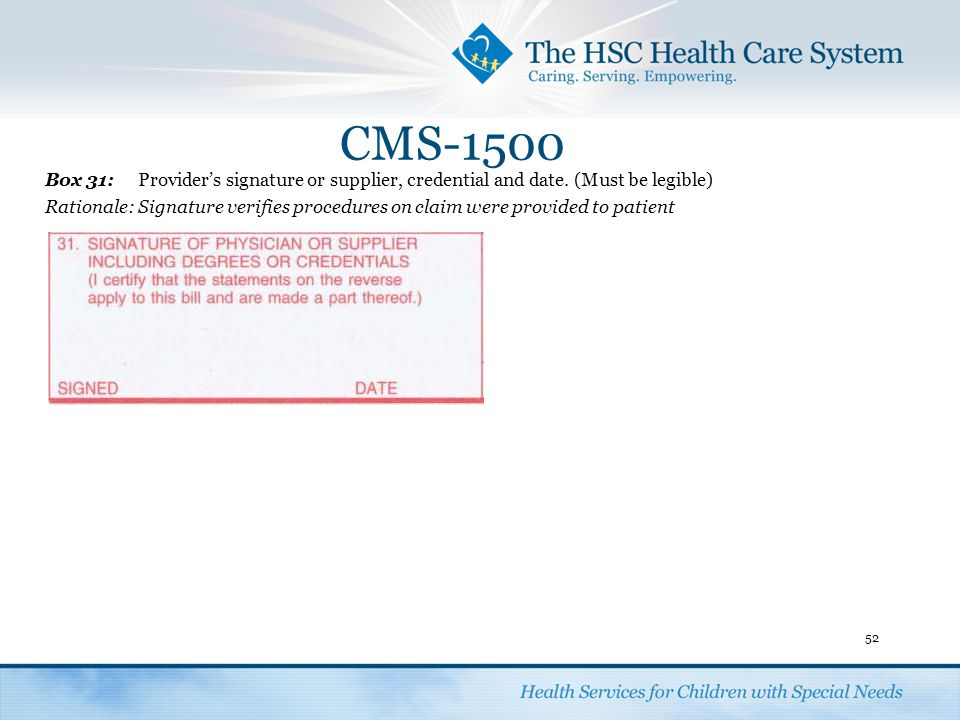 CMS-1500 Box 31: Provider's signature or supplier, credential and date. (Must be legible)