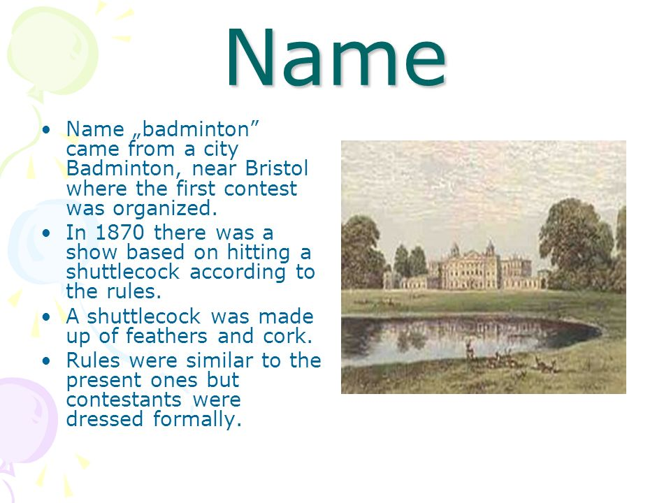 "Name Name ""badminton came from a city Badminton, near Bristol where the first contest was organized."