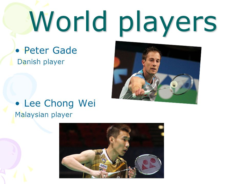World players Peter Gade Danish player Lee Chong Wei Malaysian player