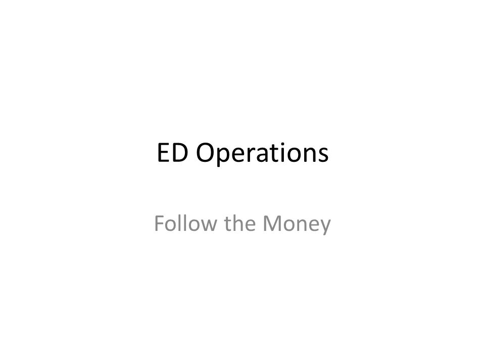 ED Operations Follow the Money