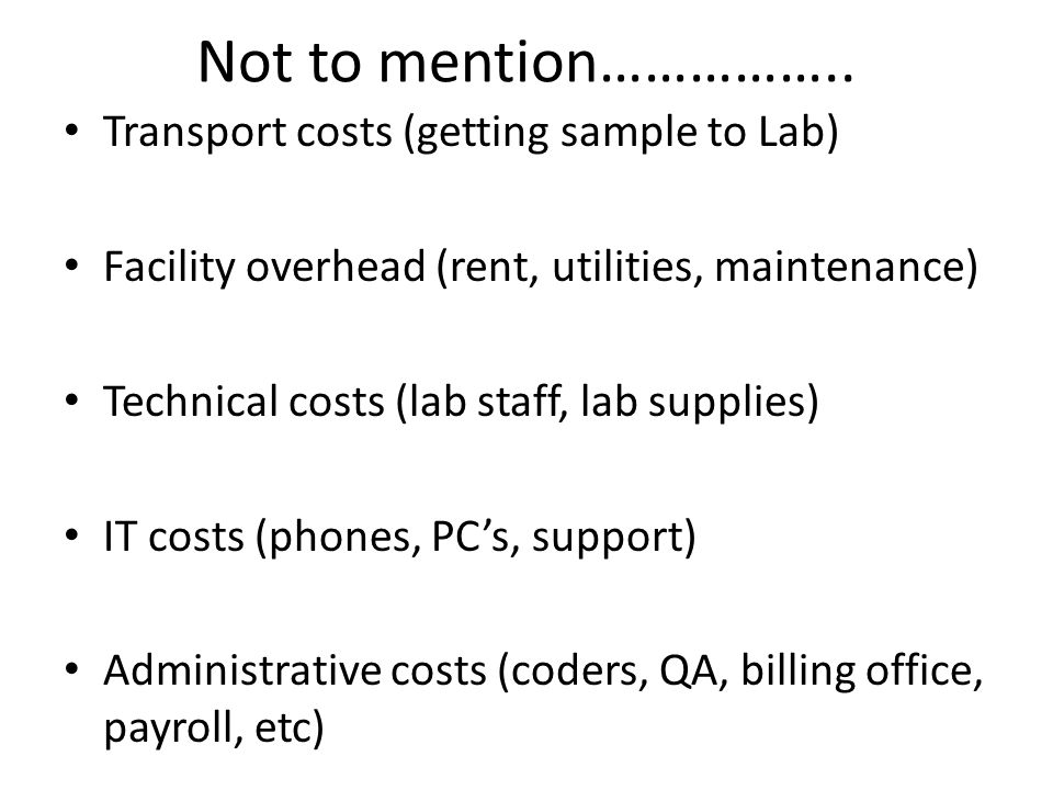 Not to mention…………….. Transport costs (getting sample to Lab)